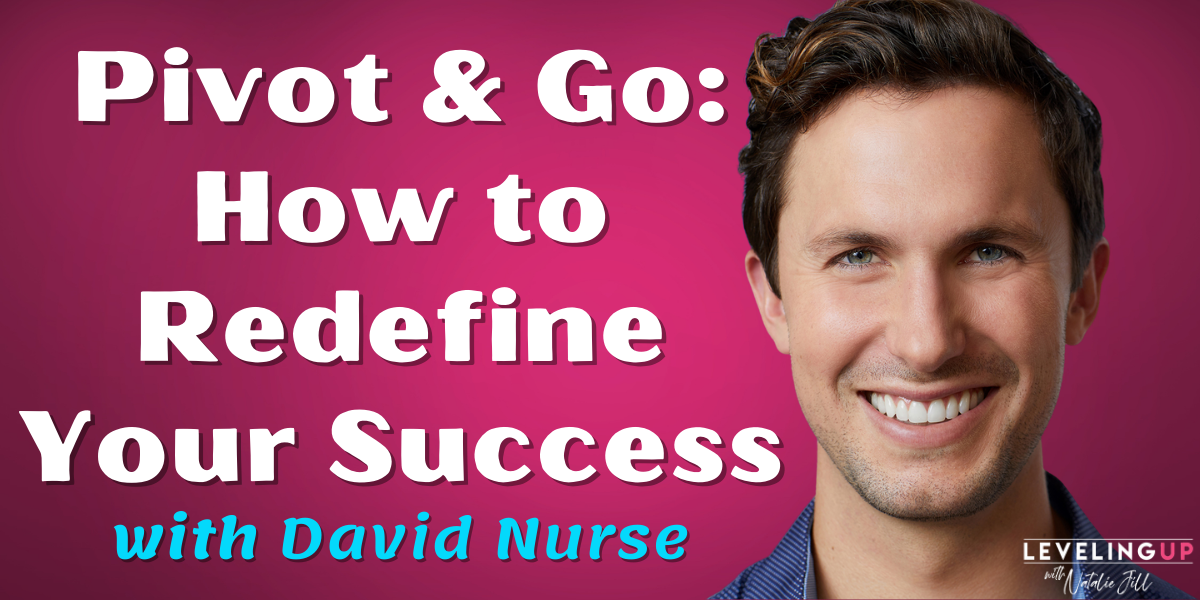 Natalie Jill Pivot & Go: How to Redefine Your Success with David Nurse